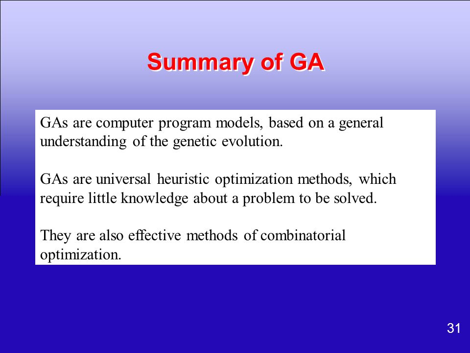 Summary of GA GAs are computer program models, based on a general understanding of the genetic evolution.