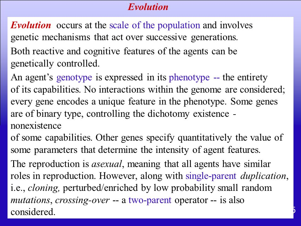 Evolution Evolution occurs at the scale of the population and involves. genetic mechanisms that act over successive generations.
