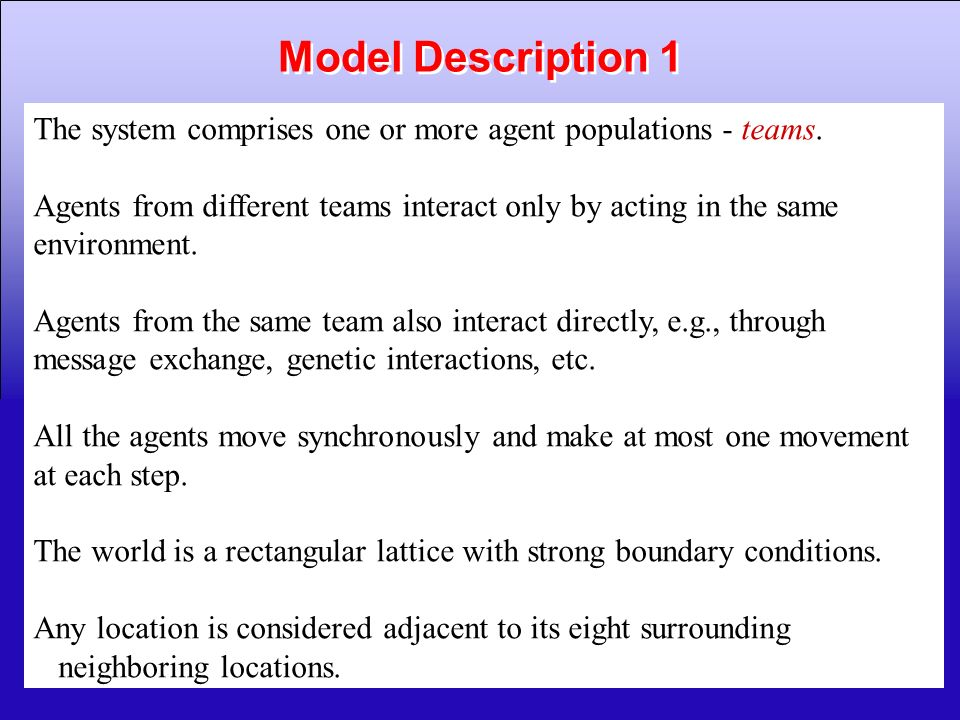 Model Description 1 The system comprises one or more agent populations - teams.