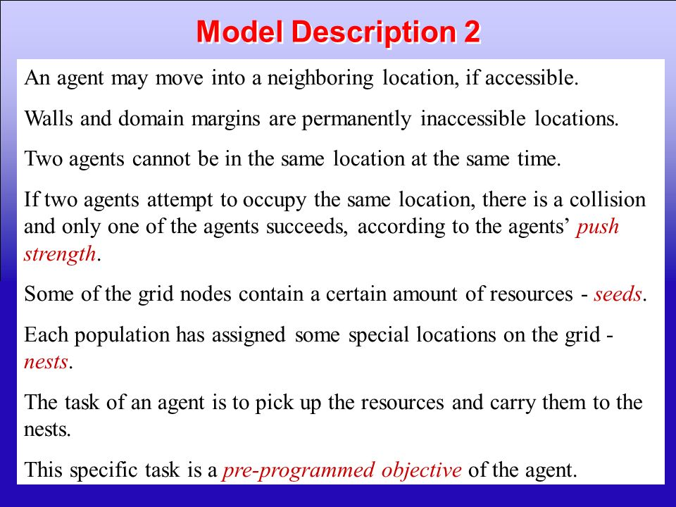Model Description 2 An agent may move into a neighboring location, if accessible. Walls and domain margins are permanently inaccessible locations.