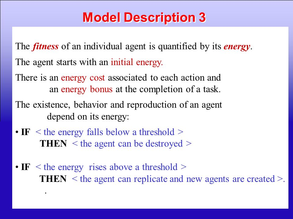 Model Description 3 The fitness of an individual agent is quantified by its energy. The agent starts with an initial energy.