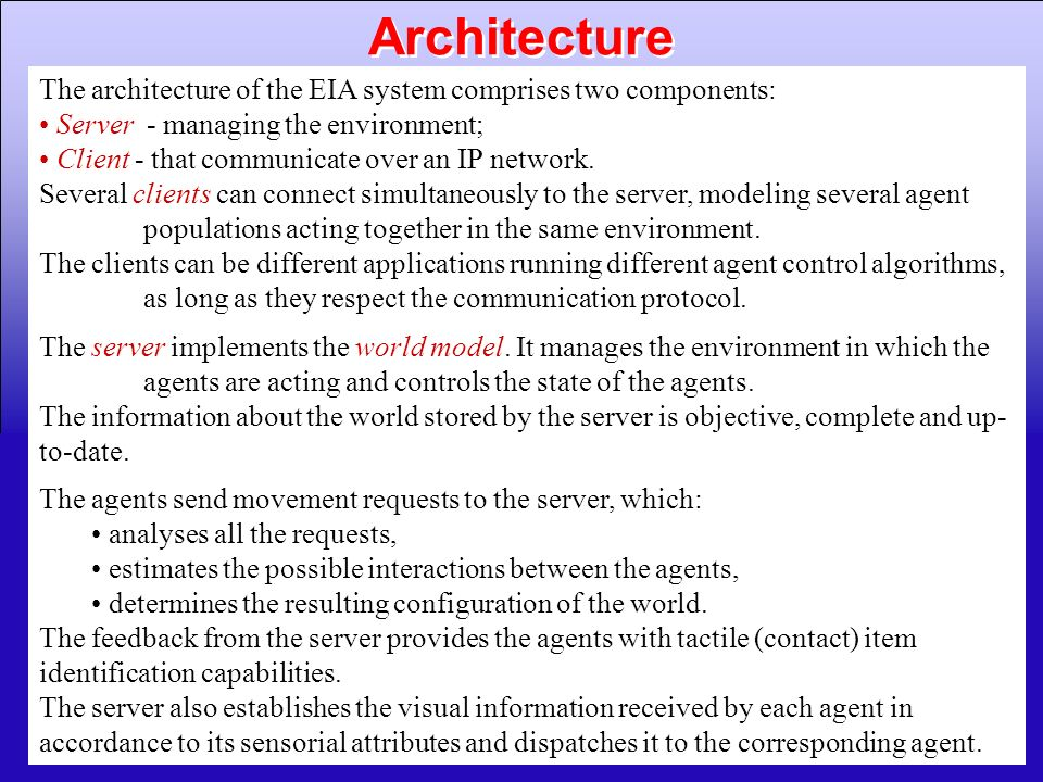 Architecture The architecture of the EIA system comprises two components: Server - managing the environment;