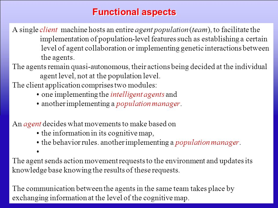 Functional aspects A single client machine hosts an entire agent population (team), to facilitate the.