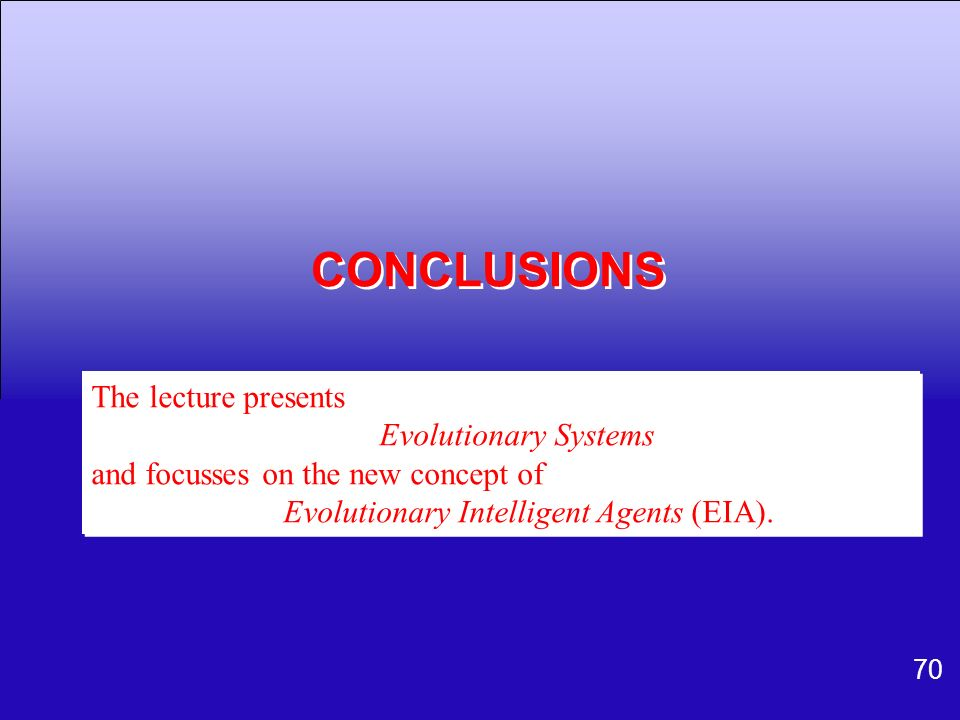 CONCLUSIONS The lecture presents Evolutionary Systems