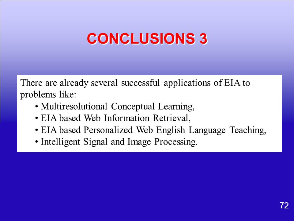 CONCLUSIONS 3 There are already several successful applications of EIA to problems like: Multiresolutional Conceptual Learning,
