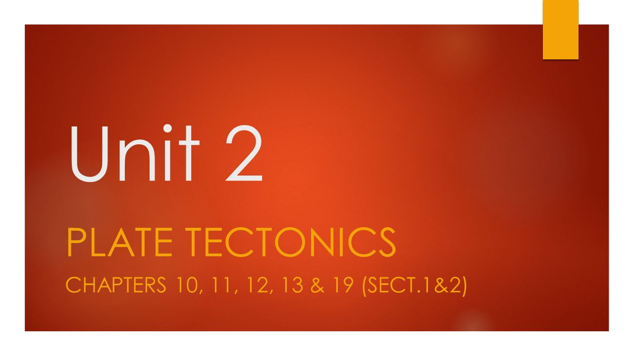 Plate Tectonics Chapters 10, 11, 12, 13 & 19 (sect1&2)