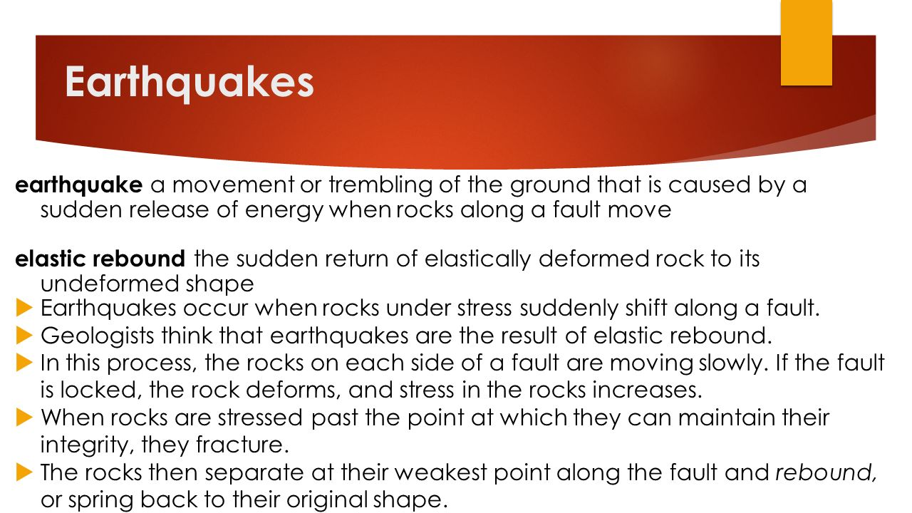 Earthquakes earthquake a movement or trembling of the ground that is caused by a sudden release of energy when rocks along a fault move.