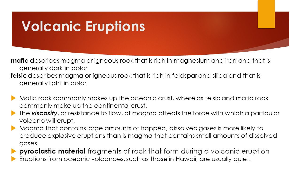 Volcanic Eruptions mafic describes magma or igneous rock that is rich in magnesium and iron and that is generally dark in color.
