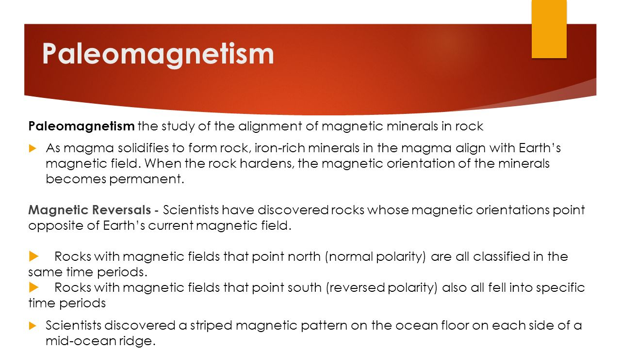 Paleomagnetism Paleomagnetism the study of the alignment of magnetic minerals in rock.