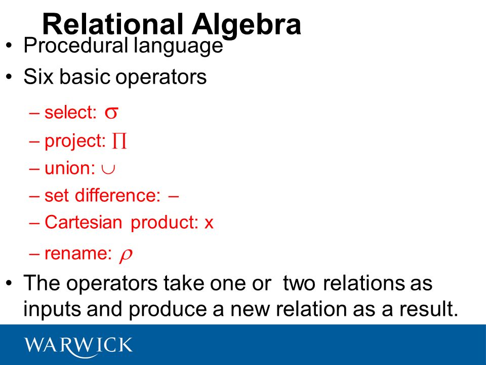 Relational Algebra Procedural language Six basic operators