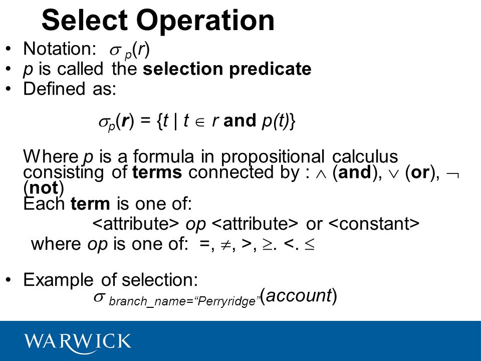 Select Operation Notation:  p(r) p is called the selection predicate