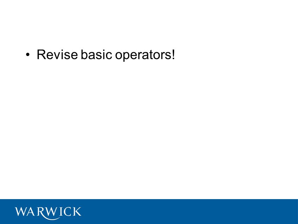 Revise basic operators!