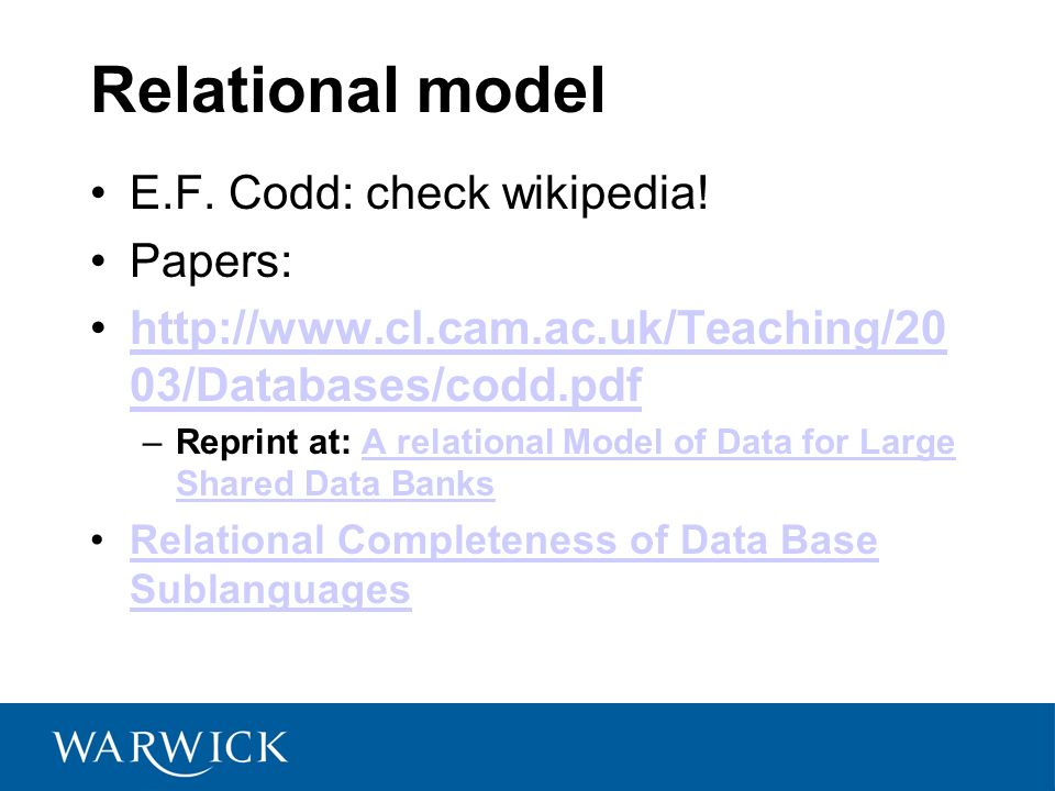 Relational model E.F. Codd: check wikipedia! Papers: