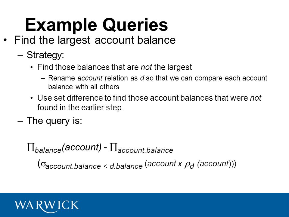Example Queries Find the largest account balance Strategy: