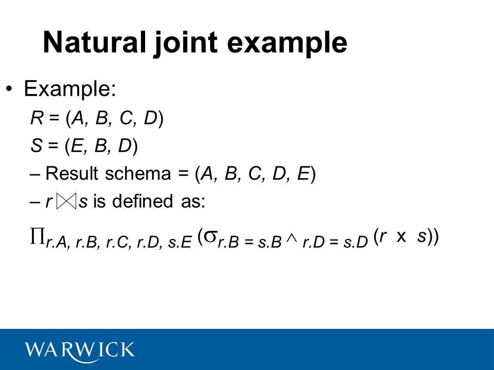 Natural joint example Example: R = (A, B, C, D) S = (E, B, D)