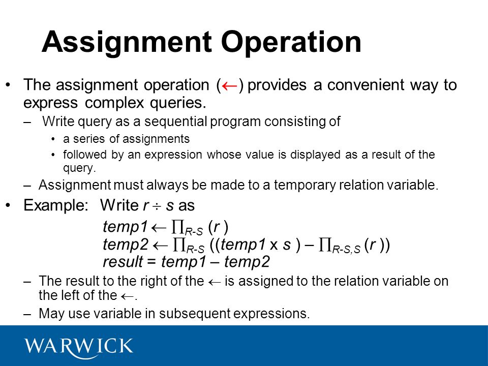 Assignment Operation The assignment operation () provides a convenient way to express complex queries.