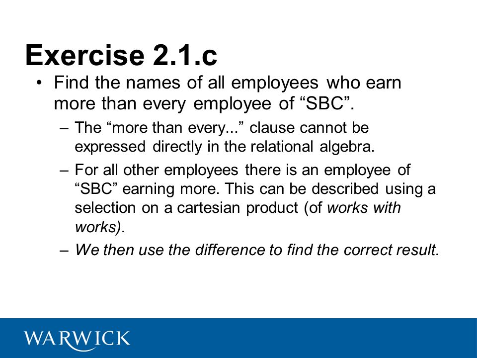 Exercise 2.1.c Find the names of all employees who earn more than every employee of SBC .