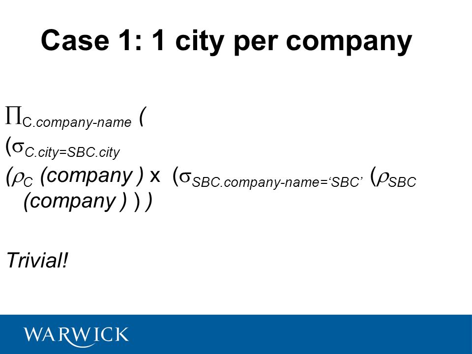 Case 1: 1 city per company C.company-name ( (C.city=SBC.city