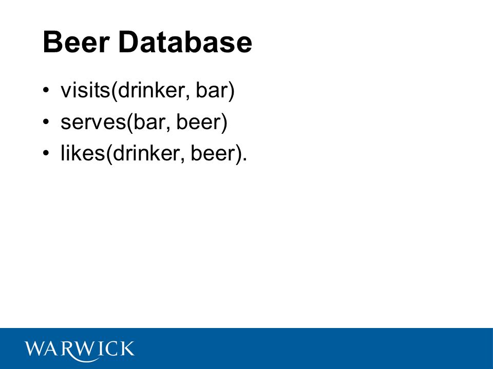 Beer Database visits(drinker, bar) serves(bar, beer)
