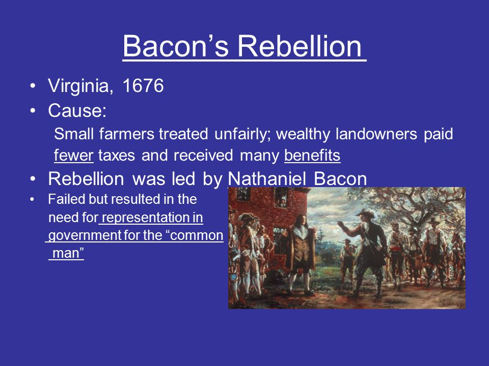 the immediate cause of the bacon rebellion The stono rebellion was a slave rebellion in south carolina in 1739 while it isn' t  2 educator answers what was the underlying cause of bacon's rebellion.