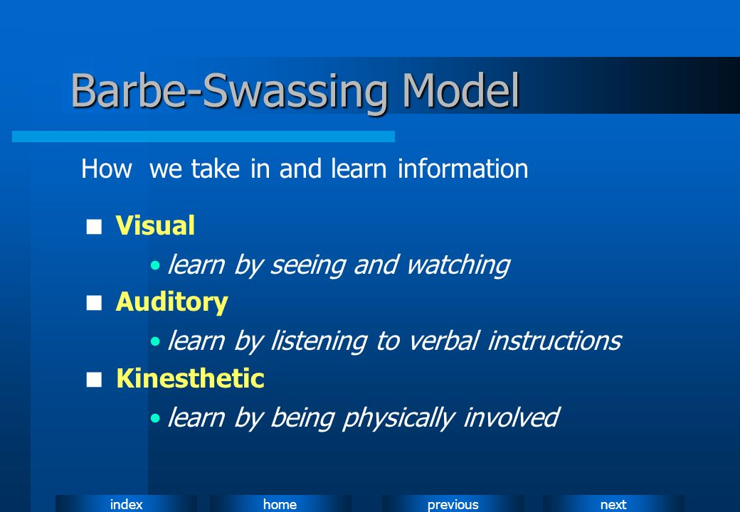 Barbe-Swassing Model How we take in and learn information  Visual
