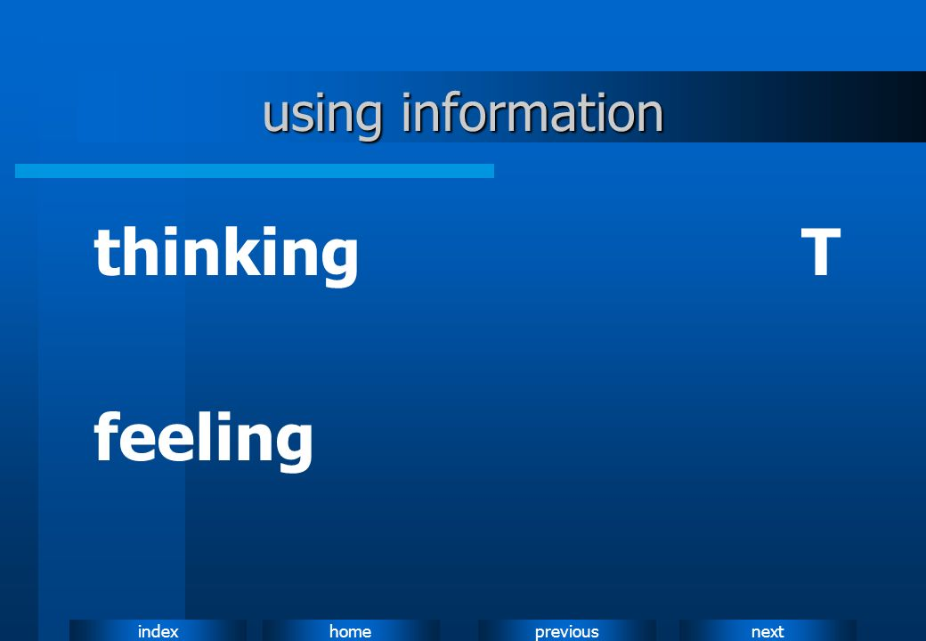 using information thinking T feeling