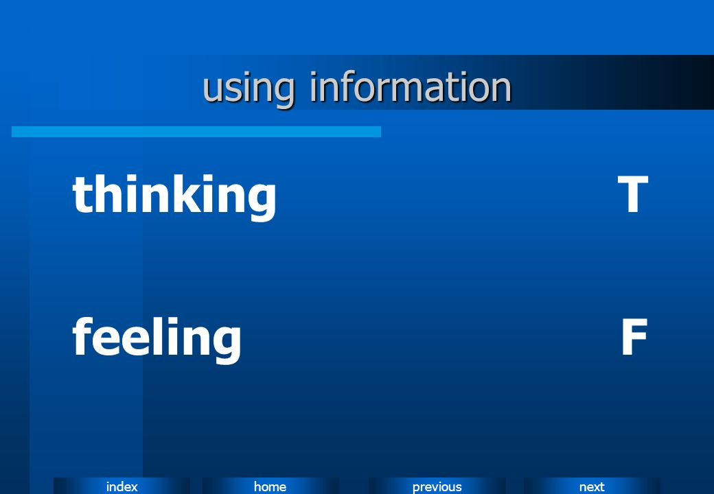 using information thinking T feeling F