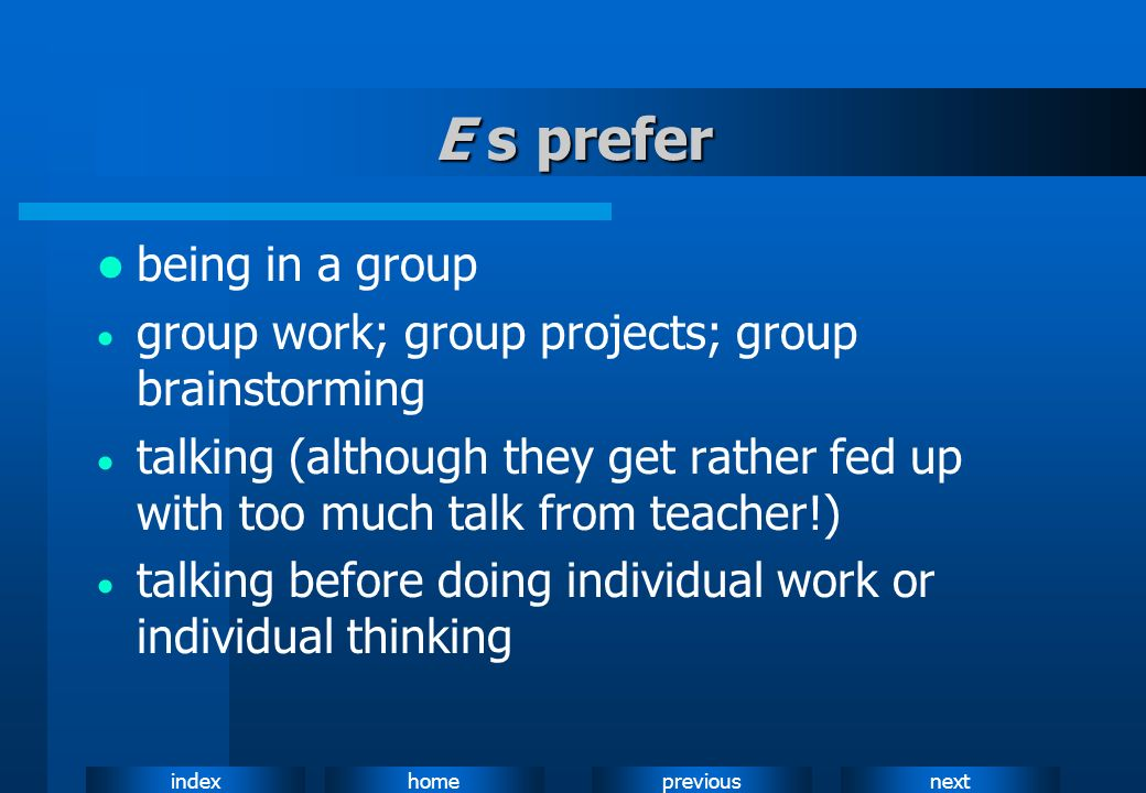 E s prefer being in a group