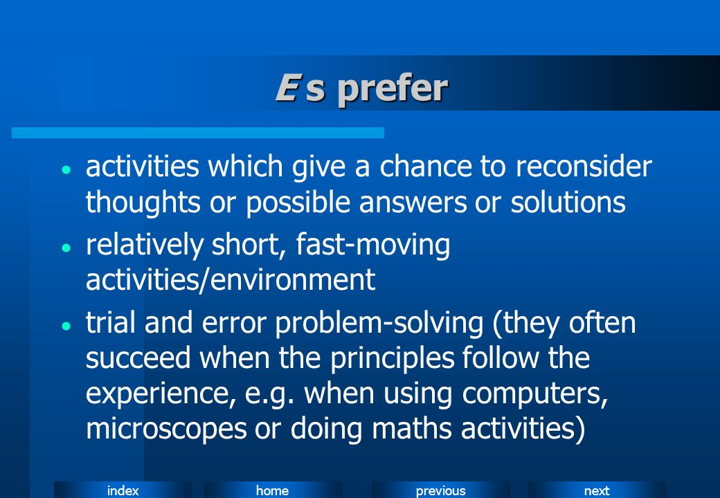 E s prefer activities which give a chance to reconsider thoughts or possible answers or solutions.