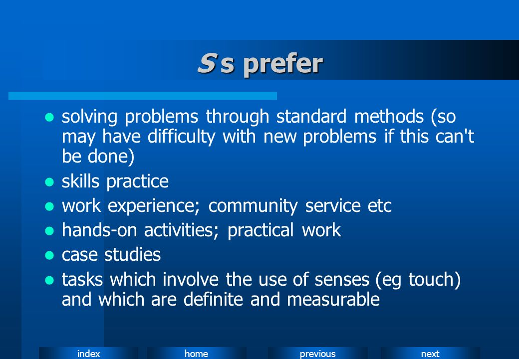 S s prefersolving problems through standard methods (so may have difficulty with new problems if this can t be done)