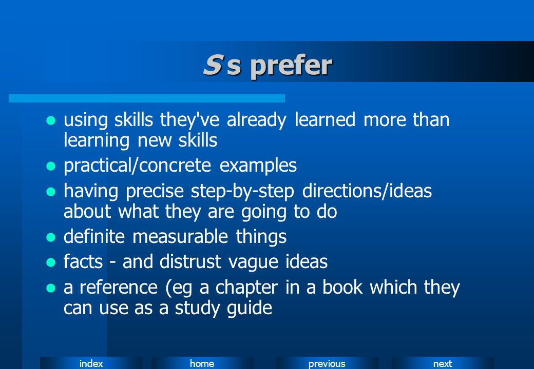 S s preferusing skills they ve already learned more than learning new skills. practical/concrete examples.