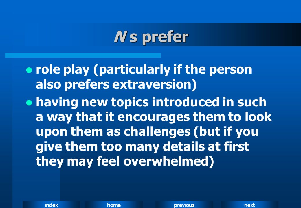 N s preferrole play (particularly if the person also prefers extraversion)