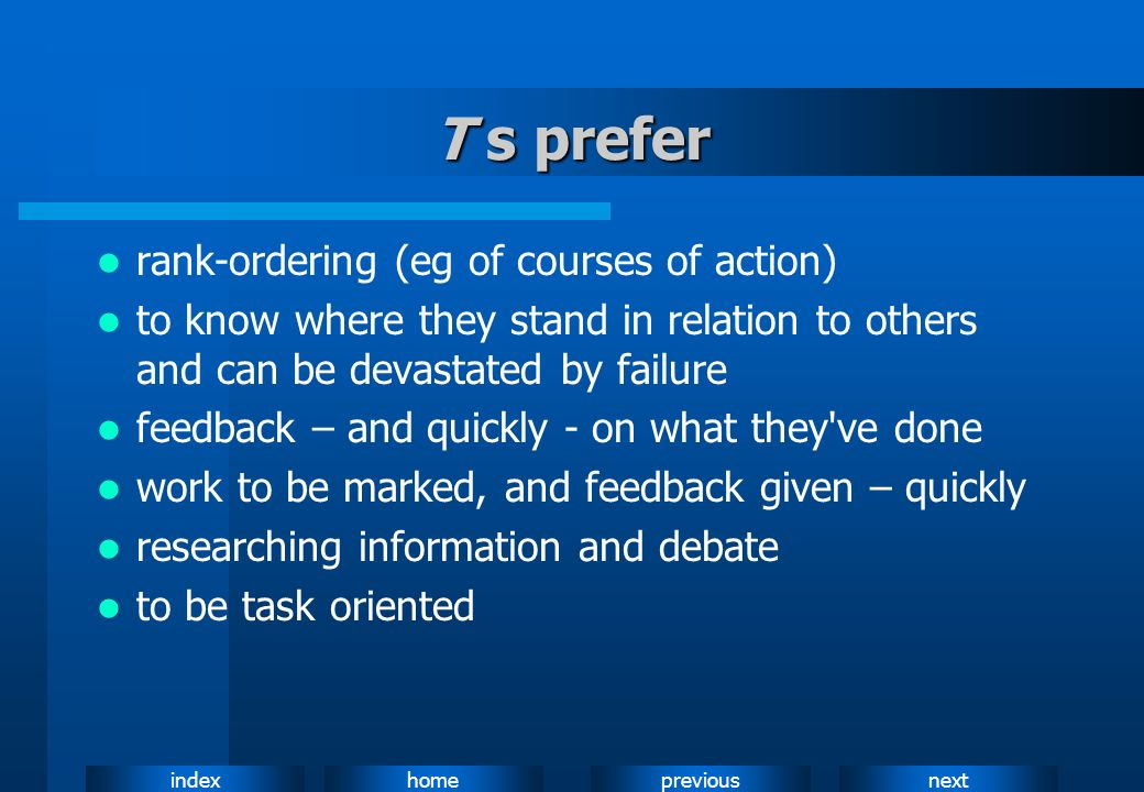 T s prefer rank-ordering (eg of courses of action)