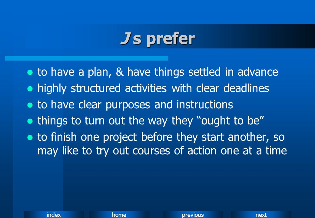 J s prefer to have a plan, & have things settled in advance