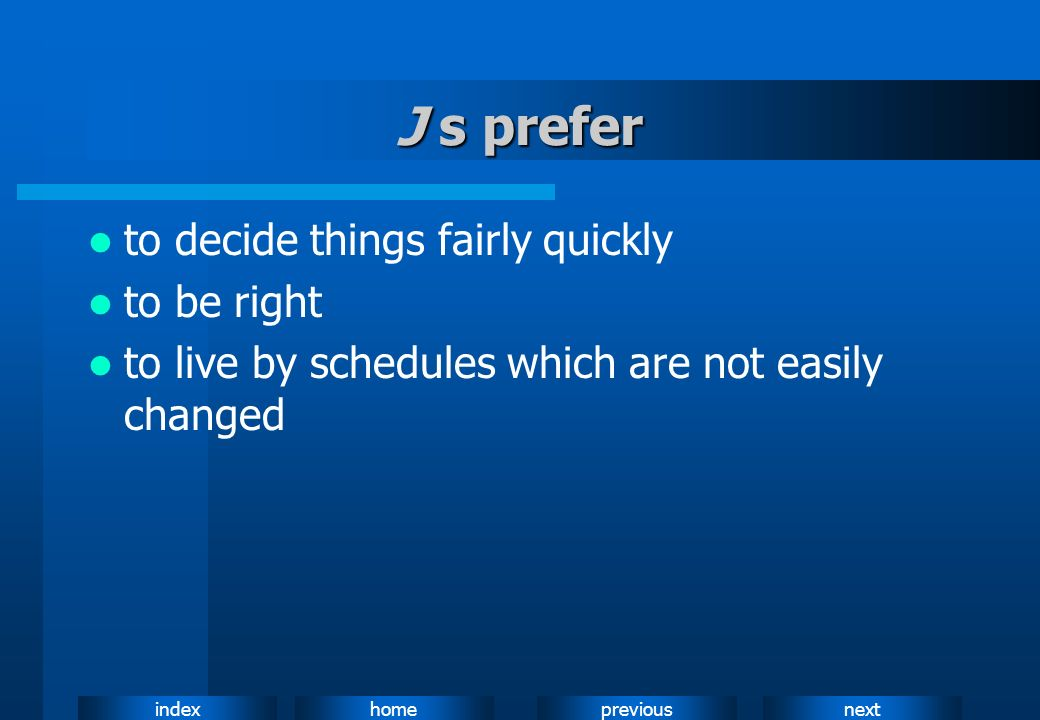 J s prefer to decide things fairly quickly to be right