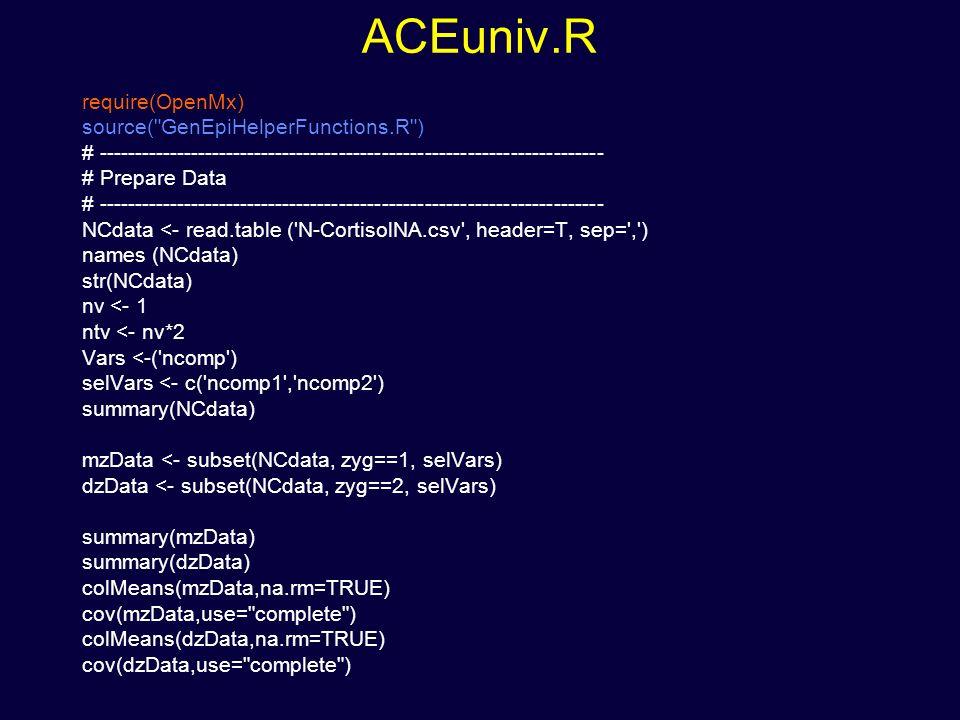 ACEuniv.R require(OpenMx) source( GenEpiHelperFunctions.R )