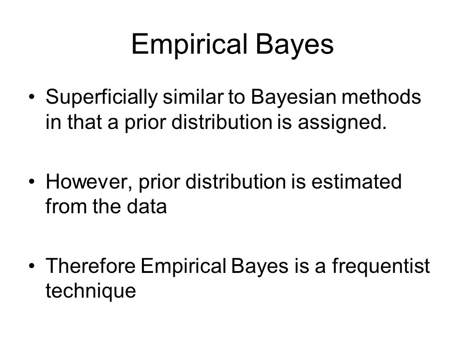Empirical Bayes Superficially similar to Bayesian methods in that a prior distribution is assigned.