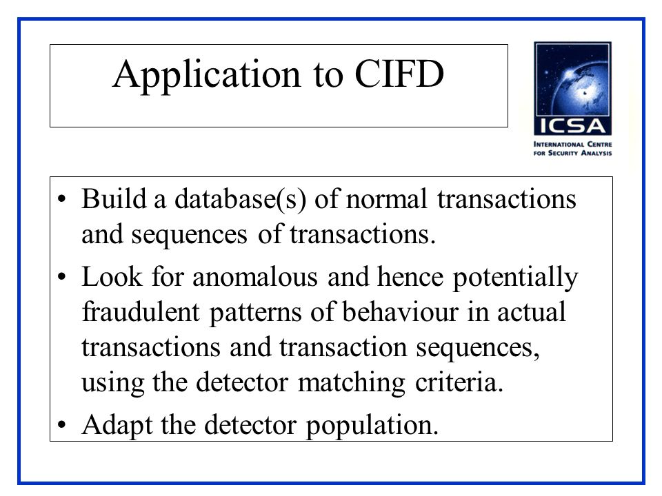 Application to CIFD Build a database(s) of normal transactions and sequences of transactions.
