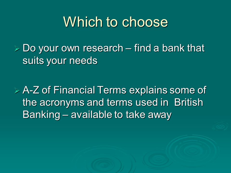 Which to choose Do your own research – find a bank that suits your needs.