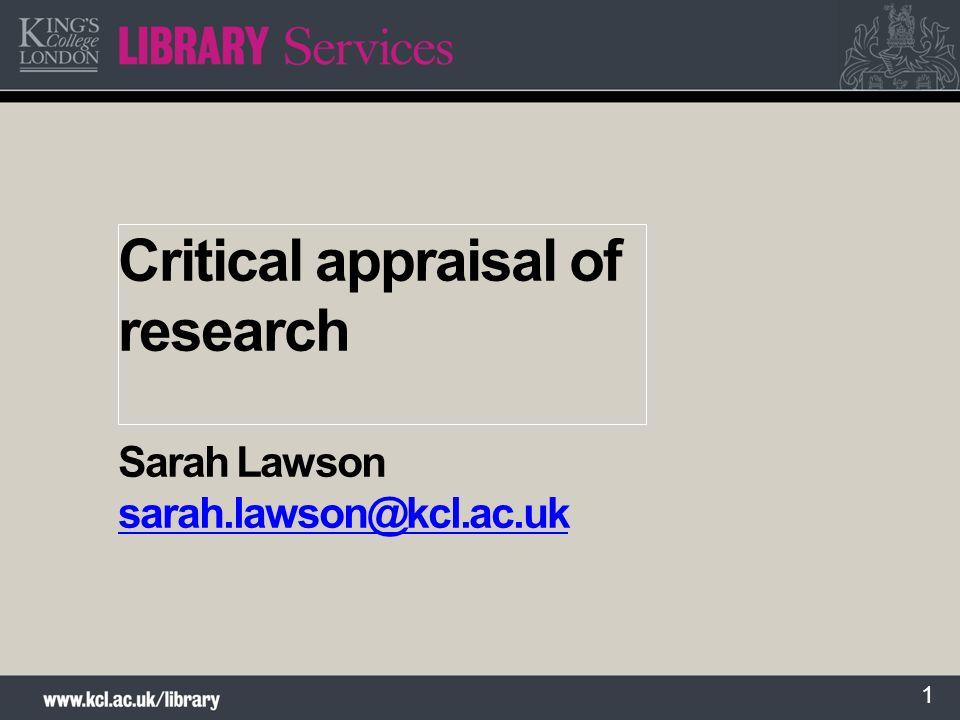 Critical appraisal of research Sarah Lawson sarah.lawson@kcl.ac.uk