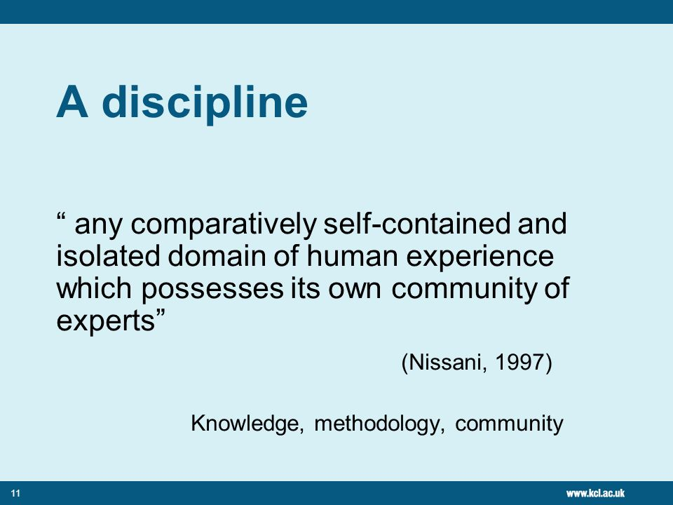 A discipline any comparatively self-contained and isolated domain of human experience which possesses its own community of experts