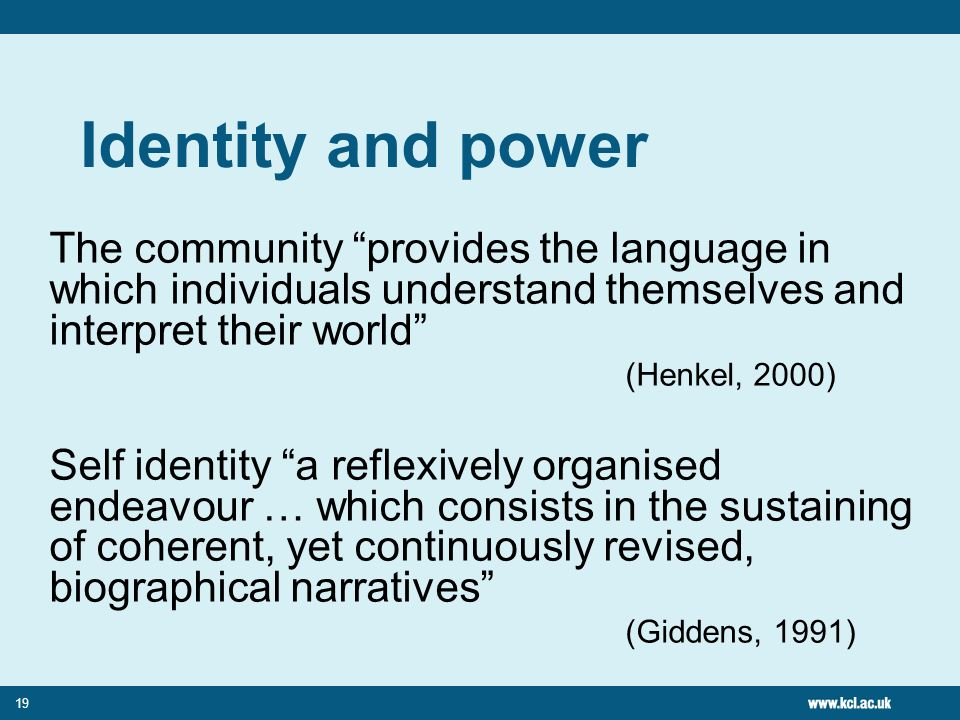 Identity and power The community provides the language in which individuals understand themselves and interpret their world