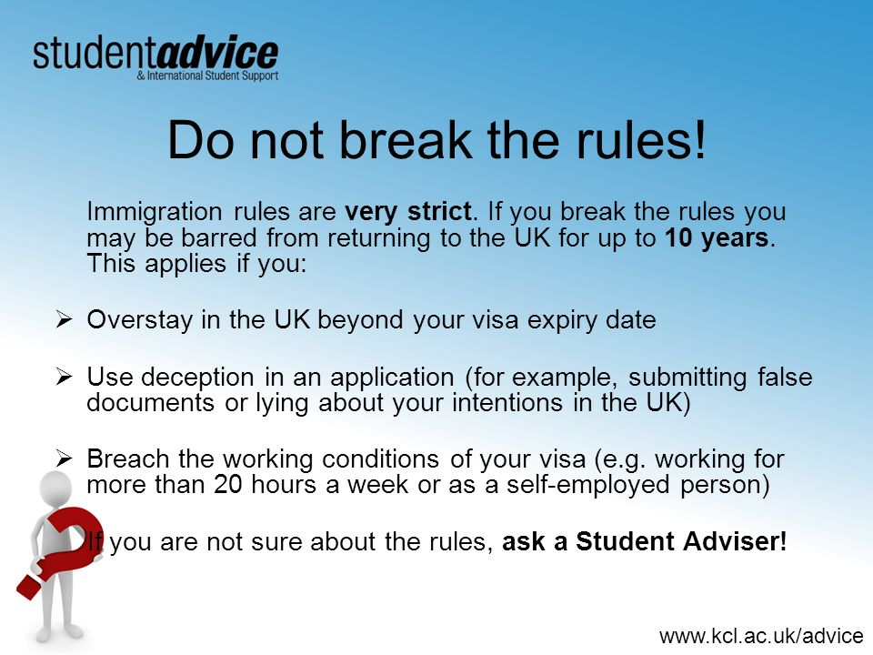 If you are not sure about the rules, ask a Student Adviser!