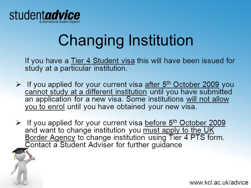 Changing Institution If you have a Tier 4 Student visa this will have been issued for study at a particular institution.