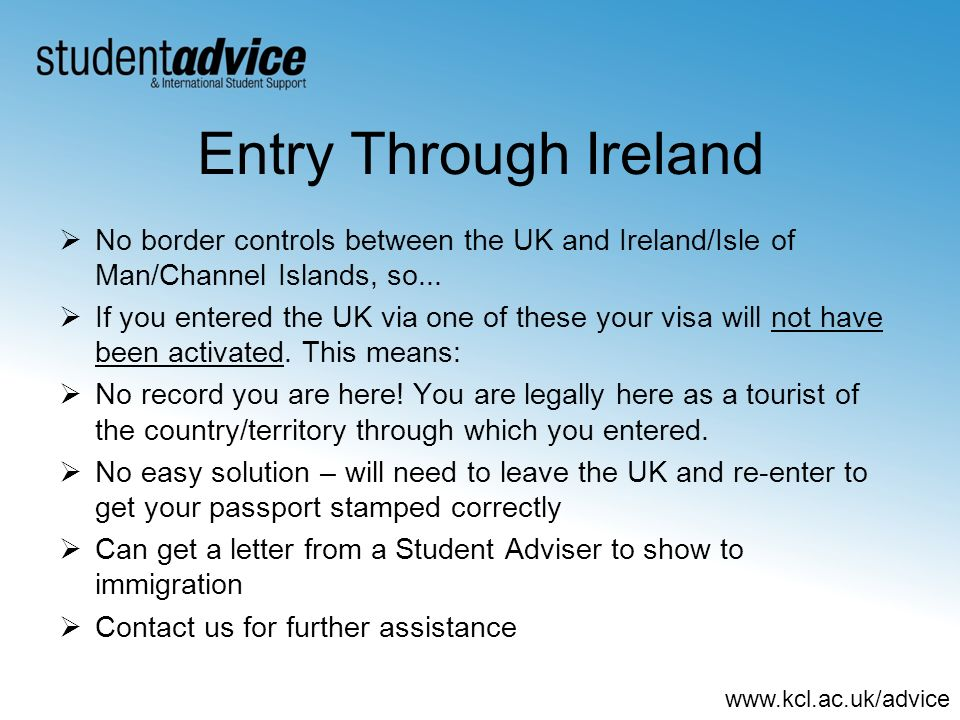 Entry Through Ireland No border controls between the UK and Ireland/Isle of Man/Channel Islands, so...