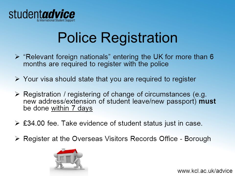 Police Registration Relevant foreign nationals entering the UK for more than 6 months are required to register with the police.
