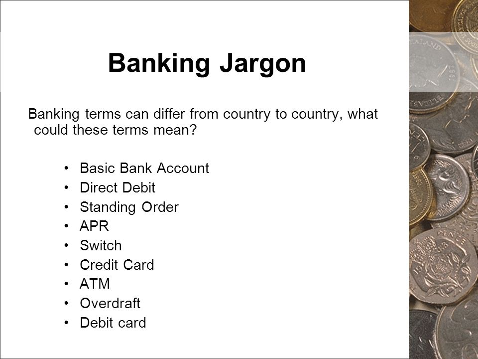 Banking Jargon Banking terms can differ from country to country, what could these terms mean Basic Bank Account.