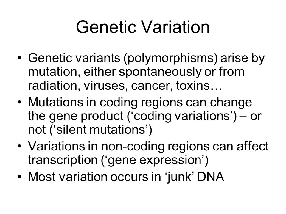 Genetic Variation Genetic variants (polymorphisms) arise by mutation, either spontaneously or from radiation, viruses, cancer, toxins…