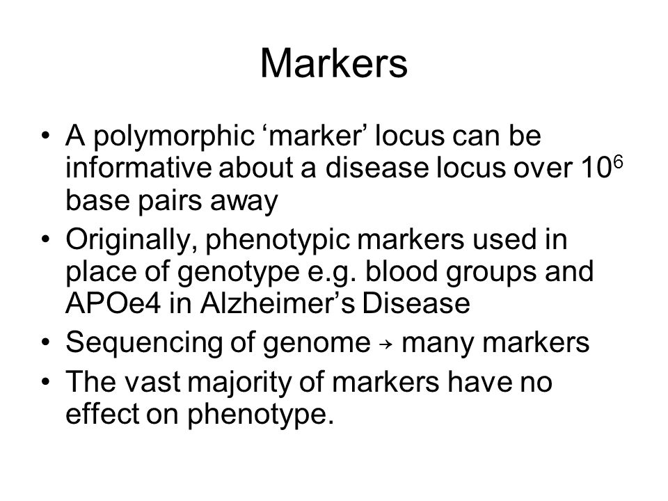 Markers A polymorphic 'marker' locus can be informative about a disease locus over 106 base pairs away.