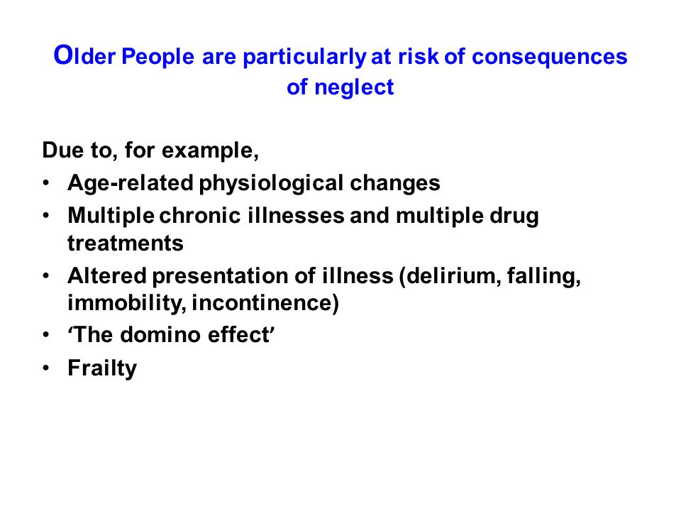 Older People are particularly at risk of consequences of neglect
